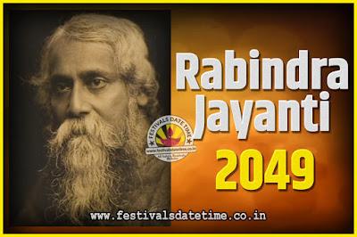 2049 Rabindranath Tagore Jayanti Date and Time, 2049 Rabindra Jayanti Calendar