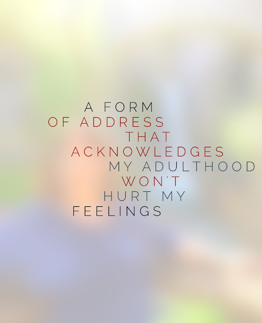 quote from blog post http://www.3rsblog.com/2015/11/i-miss-being-called-maam.html