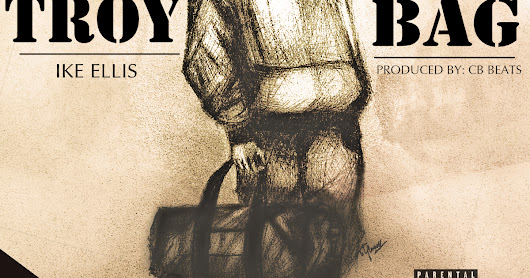 "[NEW MUSIC]: @IkeEllisWill releases hit Street Single, ""Troy Bag"""