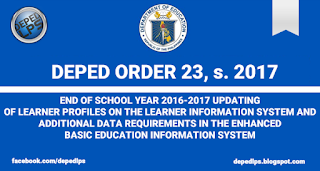 END OF SCHOOL YEAR 2016-2017 UPDATING OF LEARNER PROFILES ON THE LEARNER INFORMATION SYSTEM AND ADDITIONAL DATA REQUIREMENTS IN THE ENHANCED BASIC EDUCATION INFORMATION SYSTEM