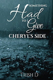Something Had to Give: Cheryl's Side - Fiction novel by Trish D