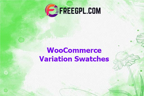 WooCommerce Variation Swatches Nulled Download Free