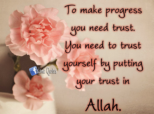 Allah Quotes - To make progress you need trust
