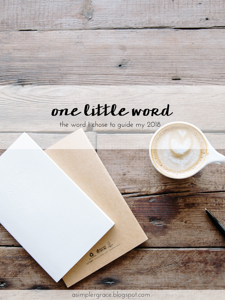 Today I'm sharing the word I've chosen to be my beacon for the coming year. #onelittleword One Little Word | 2018 - A Simpler Grace
