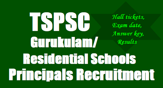 TSPSC Gurukulam Residential School Principals Recruitment,Exam date,Hall tickets, Answer key,Results
