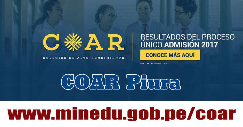COAR Piura: Resultado Final Examen Admisión 2017 (28 Febrero) Lista de Ingresantes - Colegios de Alto Rendimiento - MINEDU - www.drep.gob.pe