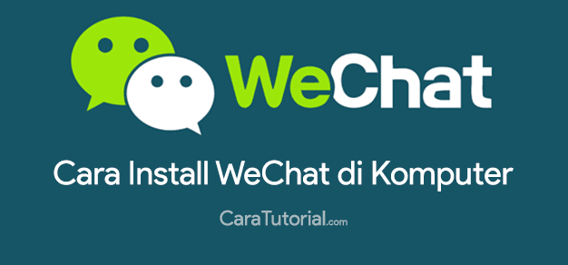Download & Install WeChat untuk Komputer (Windows 7/8/XP)