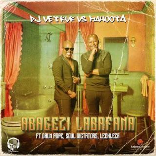 DJ Vetkuk vs Mahoota – Abagezi Labafana ft. Leehleza, Soul Dictators & Drum Pope