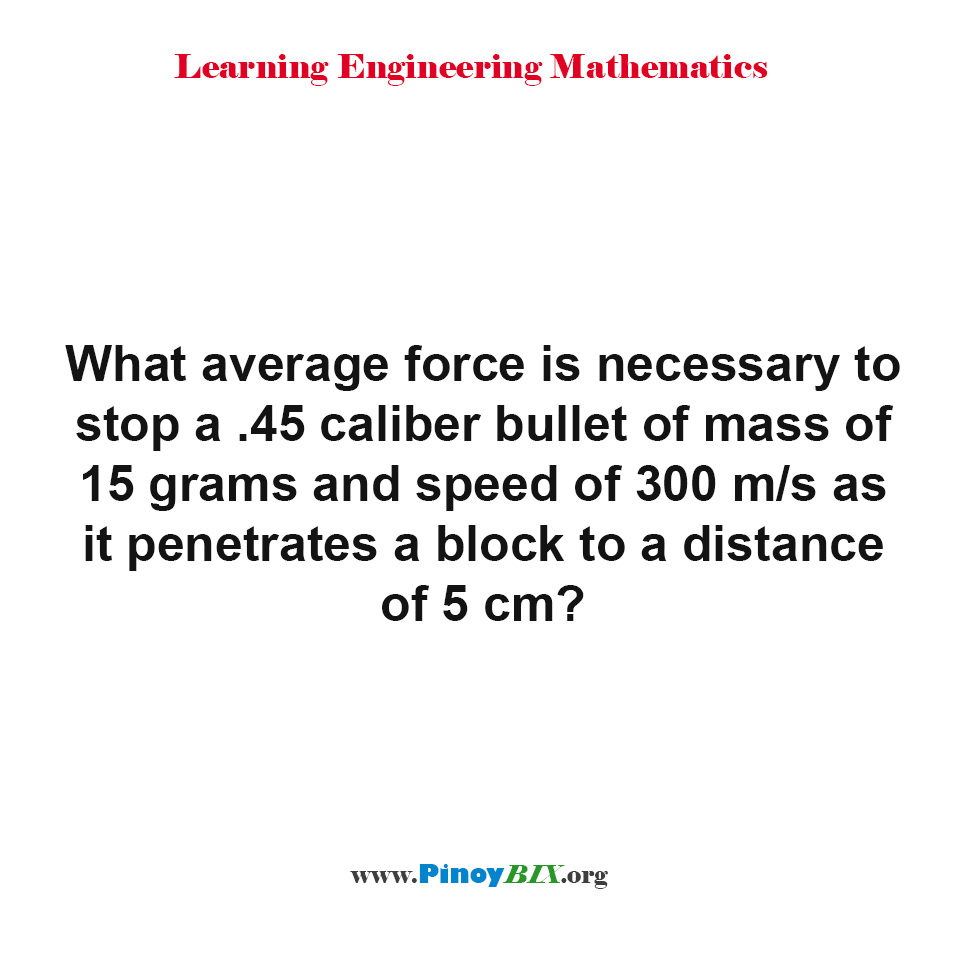 What average force is necessary to stop a .45 caliber bullet?