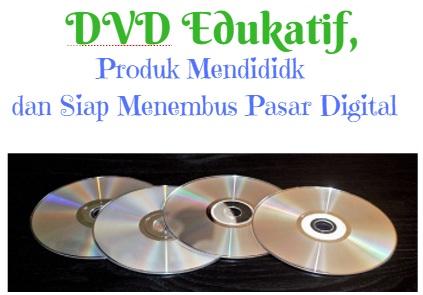 DVD Edukatif, Produk Mendididk dan Siap Menembus Pasar Digital