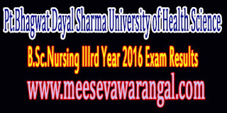Pt.Bhagwat Dayal Sharma University of Health Science B.Sc.Nursing IIIrd Year 2016 Exam Results