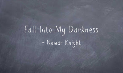 Fall Into My Darkness by Nomar Knight