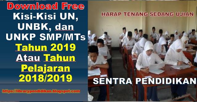 Download Free Kisi-Kisi UN, UNBK, dan UNKP SMP/MTs Tahun 2019 Atau Tahun Pelajaran 2018/2019, https://librarypendidikan.blogspot.com/