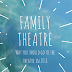 Family Theatre - Why You Should Go