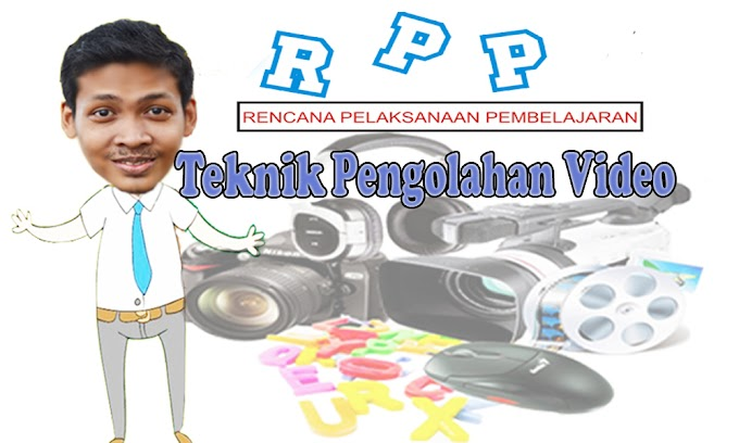 RPP TEKNIK PENGOLAHAN VIDEO KELAS XII MULTIMEDIA