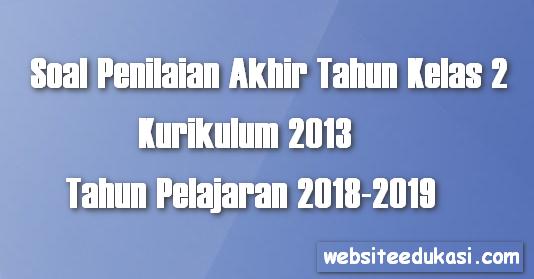 Soal PAT / UKK Kelas 2 Tema 7 K13 Tahun 2018/2019