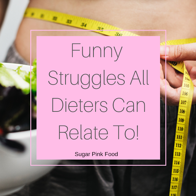Funny Struggles All Dieters Can Relate To