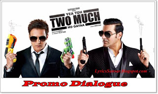 Yea Toh Two Much Ho Gaya Promo Dialogue