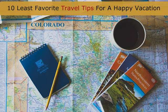 10 Least Favorite Travel Tips For A Happy Vacation