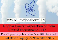 Nuclear Power Corporation of India Limited Recruitment 2017– 67 Stipendiary Trainees/ Scientific Assistant
