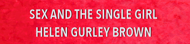 Sex and the single girl, Helen Gurley Brown