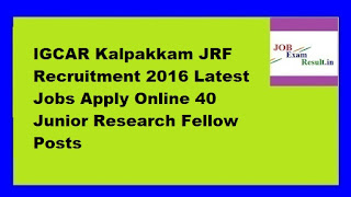 IGCAR Kalpakkam JRF Recruitment 2016 Latest Jobs Apply Online 40 Junior Research Fellow Posts