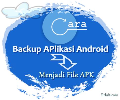 Cara Backup Aplikasi Android Menjadi File APK ke PC
