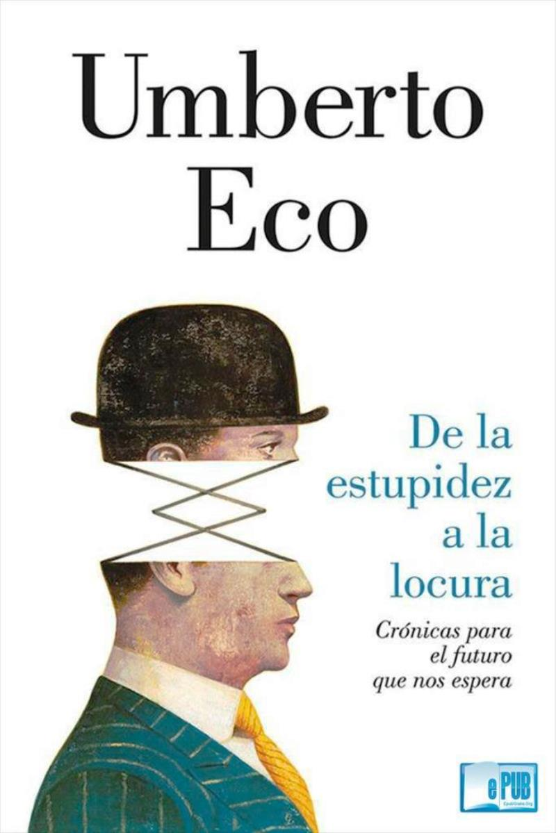 De la estupidez a la locura – Umberto Eco