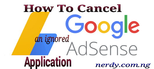 Nerdy.Com.ng: How To Cancel Your AdSense Application