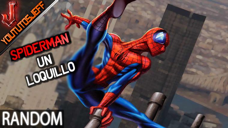 Spiderman todo un Loquillo! :D
