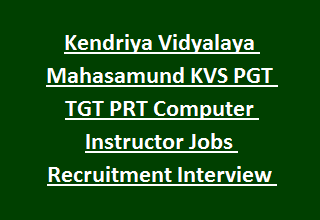 Kendriya Vidyalaya Mahasamund KVS PGT TGT PRT Computer Instructor Jobs Recruitment Interview Notification 2017