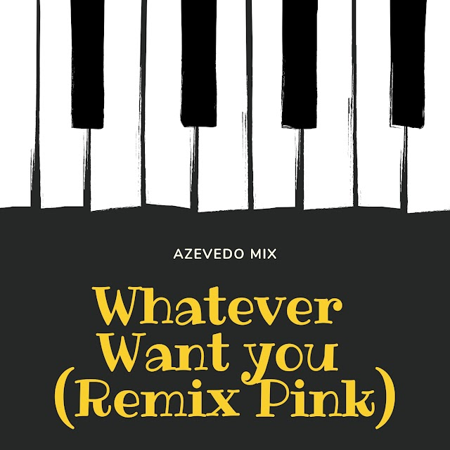 Azevedo Mix - Whatever Want You (Remix Pink)