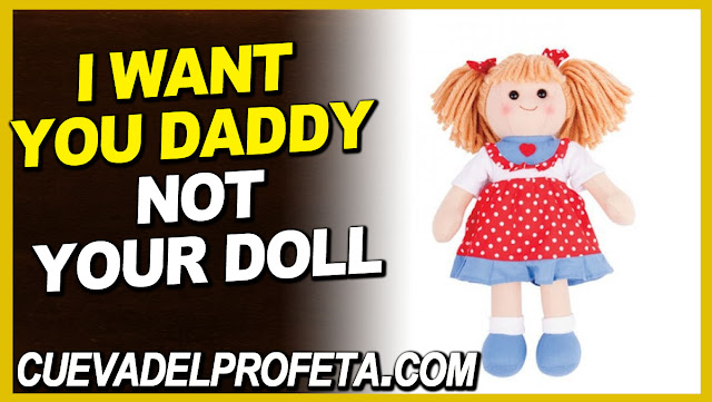 I want you daddy not your doll - William Marrion Branham Quotes