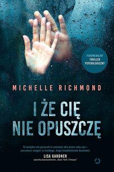 """""""I że cię nie opuszczę"""" - Michelle Richmond"""
