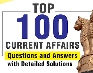 UPSC Current Affairs : Top 100 current affairs Que and Ans