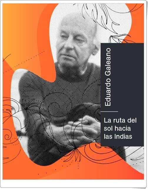 """La ruta del Sol hacia las Indias"" de Eduardo Galeano"