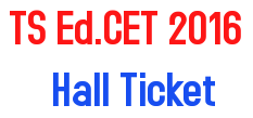 TS Ed.CET 2016 Hall Ticket, TS Ed.CET Hall Ticket 2016, Ed.CET