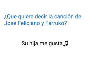Significado de la canción Su Hija Me Gusta José Feliciano Farruko.