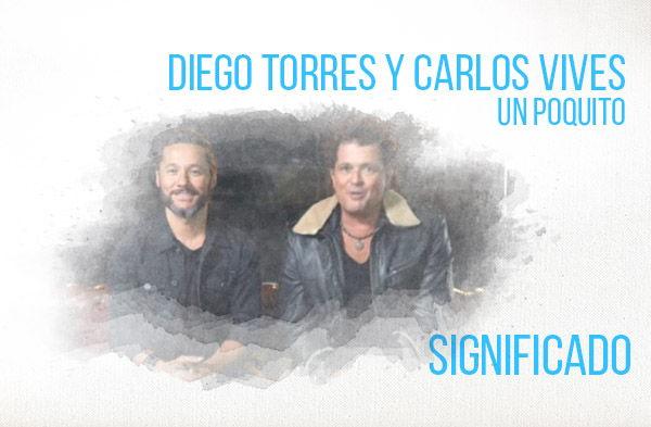 Un Poquito significado de la canción Diego Torres Carlos Vives.