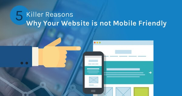 5 Killer Reasons Why Your Website is not Mobile Friendly