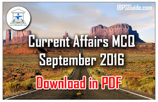 Important Current Affairs MCQs- September 2016 for BOB / IBPS PO/Clerk 2016 -  Download in PDF:
