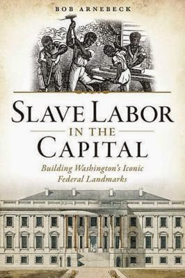 Slave Labor in the Capital: Building Washington's Iconic Federal Landmarks
