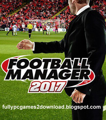 Football Manager 2017 Full PC Game Free Download