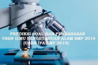 PREDIKSI SOAL DAN PEMBAHASAN USBN IPA SMP 2019 (2)