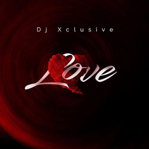 "[Music[DJ Xclusive – ""Love"""
