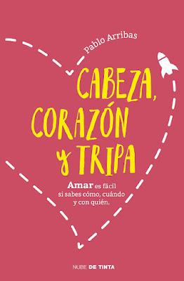 CABEZA, CORAZÓN Y TRIPA : Pablo Arribas (Nube de Tinta - 18 Mayo 2017) Amar es fácil si sabes cómo, cuándo y con quién PORTADA LIBRO