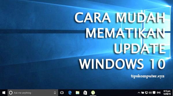 cara mudah mematikan update windows 10