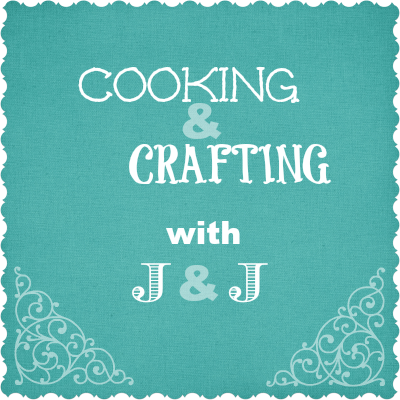 Cooking & Crafting with J & J