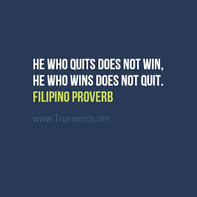 He who quits does not win, he who wins does not quit