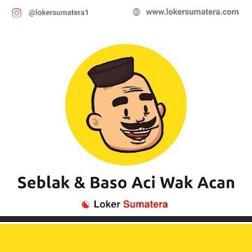 Lowongan Kerja Pekanbaru: Seblak & Baso Aci Wak Acan April 2021